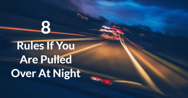 Image for 8 Rules If You Are Pulled Over At Night post